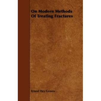 On Modern Methods of Treating Fractures by Groves & Ernest Hey