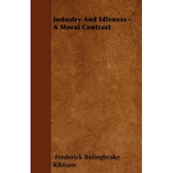 Industry And Idleness  A Moral Contrast by Ribbans & Frederick Bolingbroke
