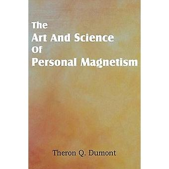 Art and Science of Personal Magnetism by Dumont & Theron Q.