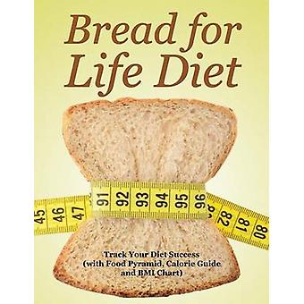 Bread for Life Diet Track Your Diet Success with Food Pyramid Calorie Guide and BMI Chart by Publishing LLC & Speedy