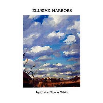 Elusive Harbors by White & Claire Nicolas