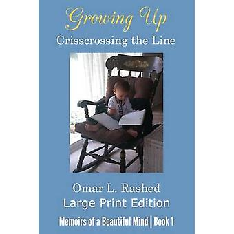 Growing Up Crisscrossing the Line Large Print Edition by Rashed & Omar L.