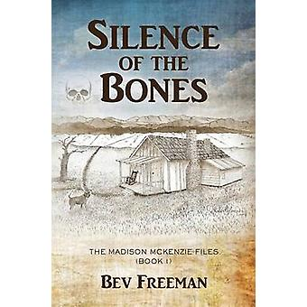 Silence of the Bones The Madison McKenzie Files Book 1 by Freeman & Bev