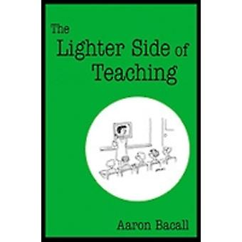 The Lighter Side of Teaching by Bacall & Aaron
