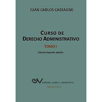CURSO DE DERECHO ADMINISTRATIVO TOMO I by CASAGNE & Juan Carlos