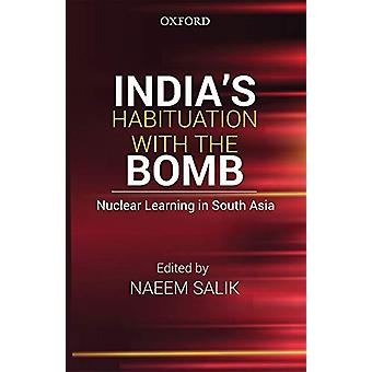 India's Habituation with the Bomb - Nuclear Learning in South Asia by