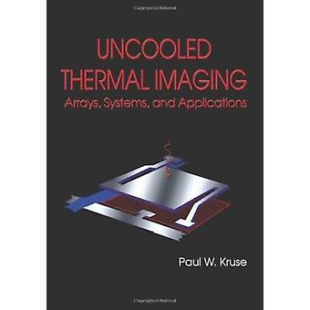 Uncooled Thermal Imaging Arrays - Systems and Applications by Paul W.