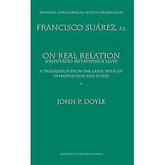 On Real Relation - Francisco Suarez Disputatio Metaphysica XLVII by Fr
