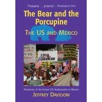 The Bear and the Porcupine - The U.S. and Mexico (2nd) by Jeffrey Davi