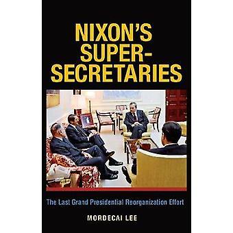 Nixon's Super Secretaries - The Last Grand Presidential Reorganization
