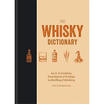 The Whisky Dictionary - An A-Z of whisky - from history & heritage