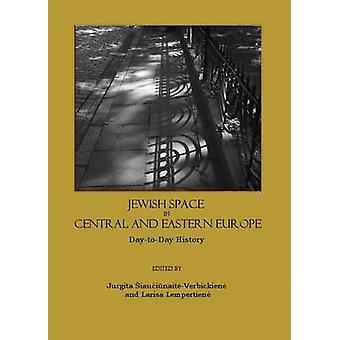 Jewish Space in Central and Eastern Europe - Day-to-day History by Jur