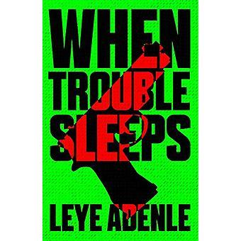 When Trouble Sleeps by Leye Adenle - 9781911115632 Book
