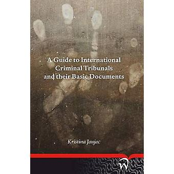 A Guide to International Criminal Tribunals and Their Basic Documents