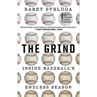 The Grind - Inside Baseball's Endless Season by Barry Svrluga - 978039