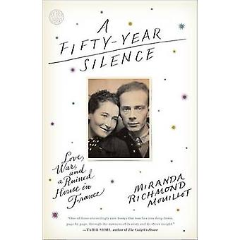 A Fifty-Year Silence - Love - War - and a Ruined House in France by Mi