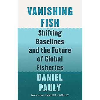 Vanishing Fish - Shifting Baselines and the Future of Global Fisheries