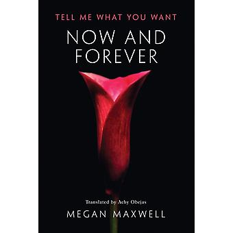 Now and Forever by Megan Maxwell & Translated by Achy Obejas