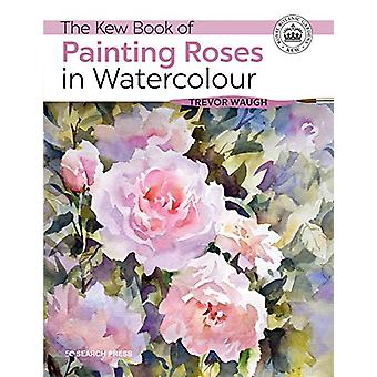 The Kew Book of Painting Roses in Watercolour by Trevor Waugh - 97817
