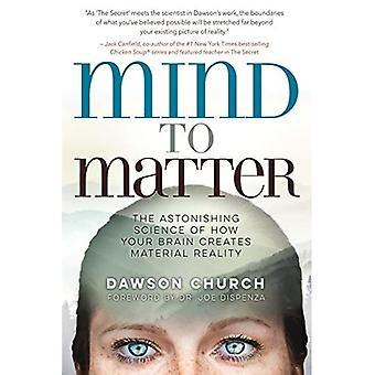Mind to Matter: De verbazingwekkende wetenschap van hoe je hersenen creëert materiële realiteit