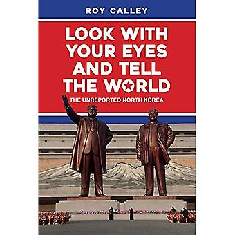 Look with your Eyes and Tell the World: The Unreported North Korea