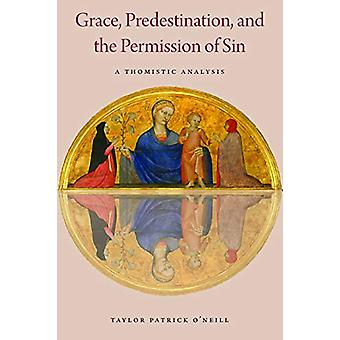 Grace - Predestination - and the Permission of Sin - A Thomistic Analy
