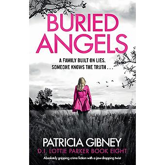 Buried Angels Absolutely gripping crime fiction with a jawdropping twist by Patricia Gibney