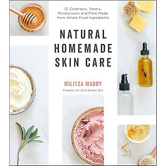 Natural Homemade Skin Care by Militza Maury