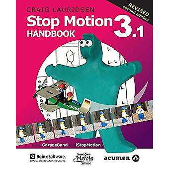 Stop Motion Handbook 3.1 Using GarageBand and iStopMotion by Craig La
