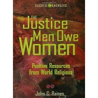 The Justice Men Owe Women - Positive Resources from World Religions by
