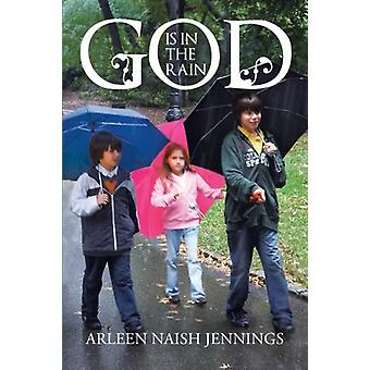 God Is in the Rain by Arleen Naish Jennings - 9781475932928 Book
