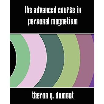 The Advanced Course in Personal Magnetism (New Edition) by Q Dumont T