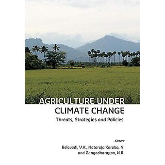 Agriculture Under Climate Change - Threats - Strategies and Policies b
