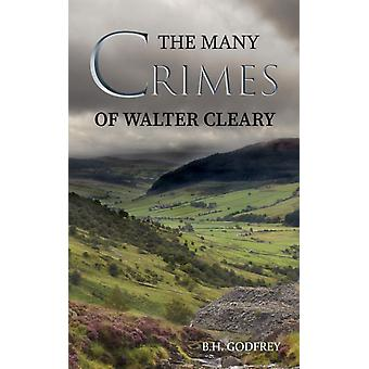 The Many Crimes of Walter Cleary by B.H. Godfrey