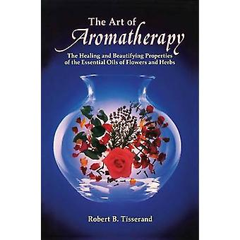 The Art of Aromatherapy The Healing and Beautifying Properties of the Essential Oils of Flowers and Herbs door Robert Tisserand
