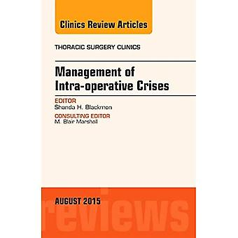 Management of Intra-operative Crises, An Issue of Thoracic Surgery Clinics, 1e (The Clinics: Surgery)
