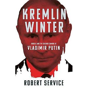 Kremlin Winter Russia and the Second Coming of Vladimir Putin