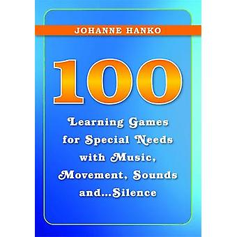 100 Learning Games for Special Needs with Music Movement S by Johanne Hanko