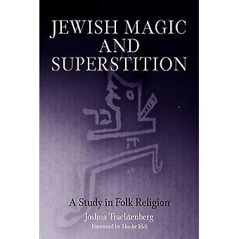 La magie juive et la Superstition - A Study in Religion folklorique par Joshua Tra