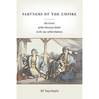 Partners of the Empire - The Crisis of the Ottoman Order in the Age of