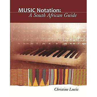 Music Notation - A South African Guide by Christine Lucia - 9781868885