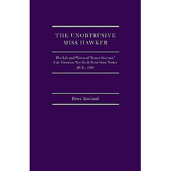 The Unobtrusive Miss Hawker - The Life and Works of Lanoe Falconer - L