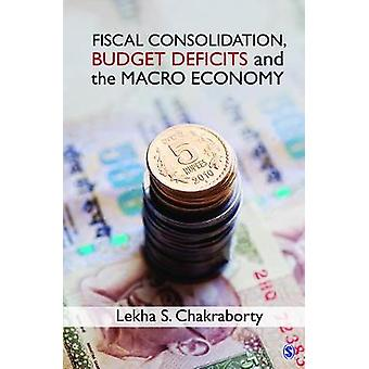 Fiscal Consolidation - Budget Deficits and the Macro Economy by Lekha