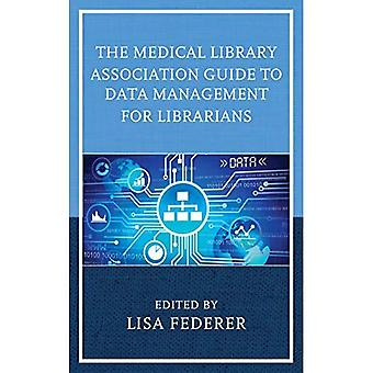 The Medical Library Association Guide to Data Management for Librarians (Medical Library Association Books Series)