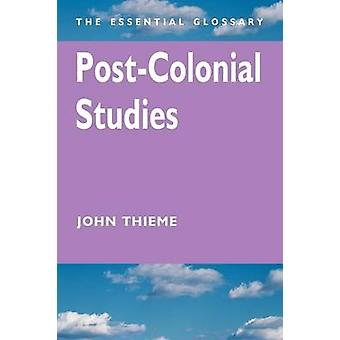PostColonial Studies The Essential Glossary by Thieme & John
