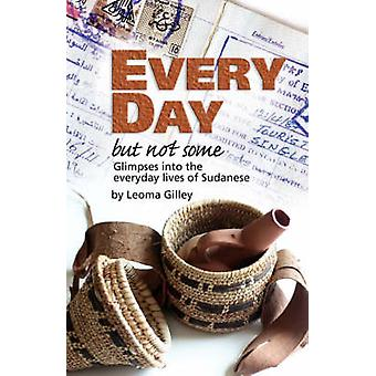 Every Day But Not Some Glimpses into the everyday lives of Sudanese by Gilley & L & G