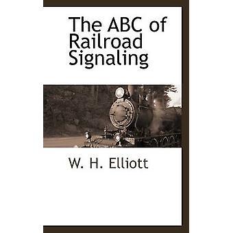 Das ABC der Eisenbahn Signalisierung von Elliott & W. H.
