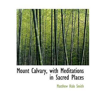 Kalvarienberg mit Meditationen an heiligen Orten von Smith & Matthew Hale