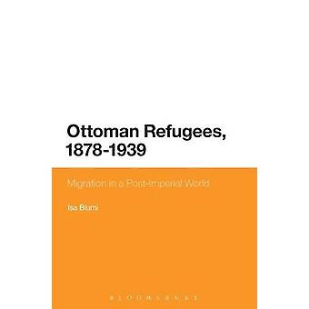 Ottoman Refugees 18781939 by Blumi & Isa