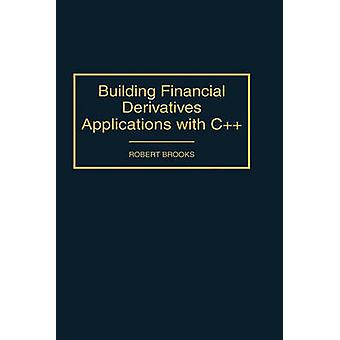 Building Financial Derivatives Applications with C by Brooks & Robert Edwin